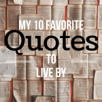 My 10 Favorite Quotes to Live By
