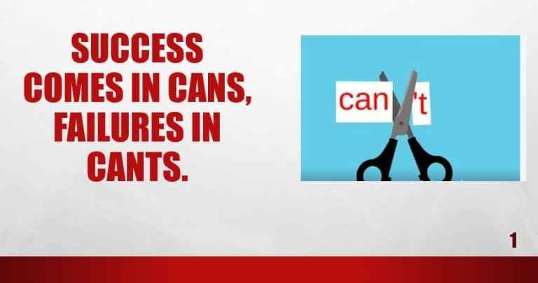 Success comes in cans, failures in cants.