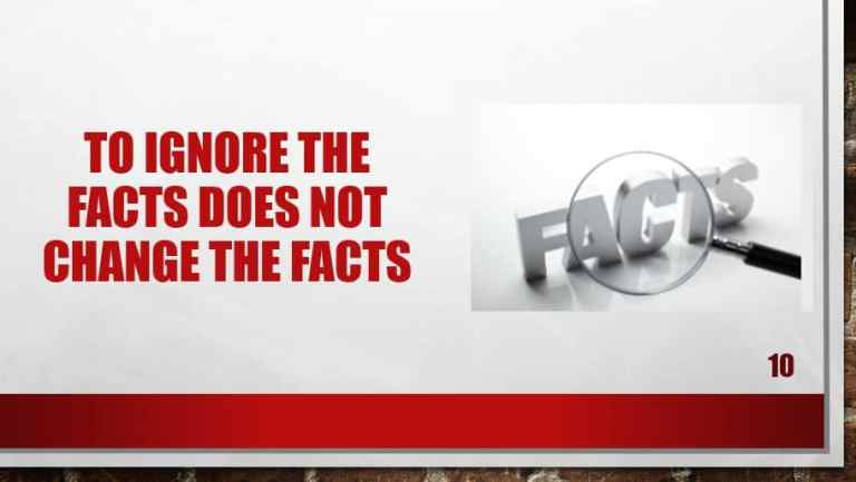 To Ignore the facts does not change the facts