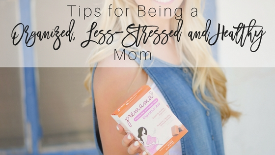 3 Tips for Being an Organized, Less-Stressed and Healthy Mom
