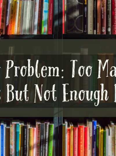 My Problem: Too Many Books, But Not Enough Books