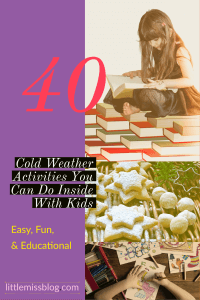 40 Cold Weather Activities You Can Do With Kids Inside. Cabin Fever creeping up? Here's some solutions! littlemissblog.com