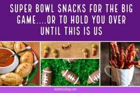 Super Bowl Snacks for the Big Game….Or to Hold You Over Until This is Us
