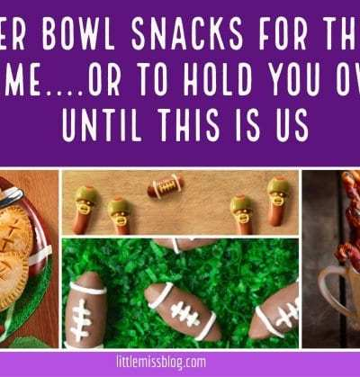 Snacks for the big game- or to hold you over until This is Us littlemissblog.com