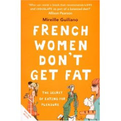 FRENCH WOMEN DON'T GET FAT BY MIREILLE GUILANO