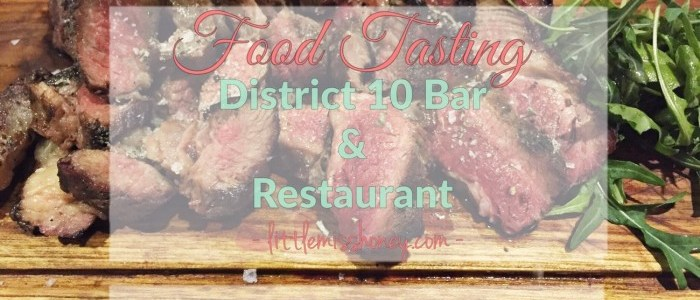 FOOD TASTING: DISTRICT 10 BAR & RESTAURANT