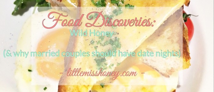 FOOD DISCOVERIES: WILD HONEY (& WHY MARRIED COUPLES SHOULD HAVE DATE NIGHTS)