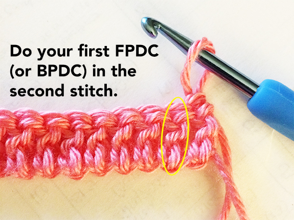Your Ch2 will serve as the 1st stitch of the row, so do your first FPDC (or BPDC) in the 2nd stitch.