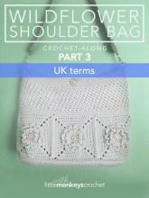 Wildflower Shoulder Bag CAL (Part 3 of 3) - UK Terms  |  Free Crochet Purse Pattern by Little Monkeys Crochet