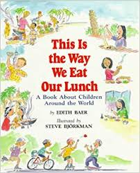 This is the Way We Eat Our Lunch. A Book About Children Around the World by Edith Baer, Illustrated by Steve Björkman - Picture Books with Emma Apple