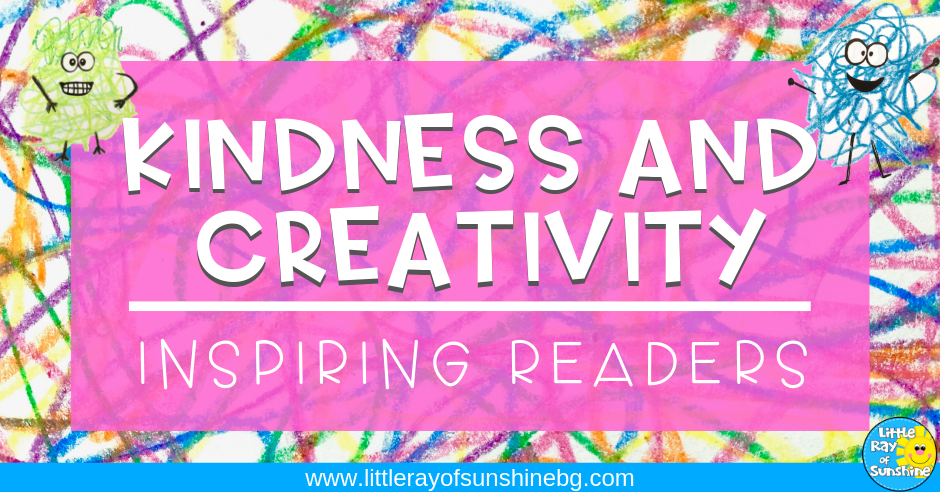 Kindness and Creativity Inspiring Readers blog post by Little Ray of Sunshine www.littlerayofsunshinebg.com