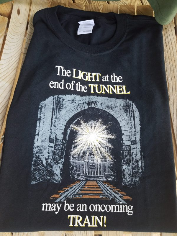 The Light At The End Of The Tunnel Maybe An Oncoming Train T-Shirt