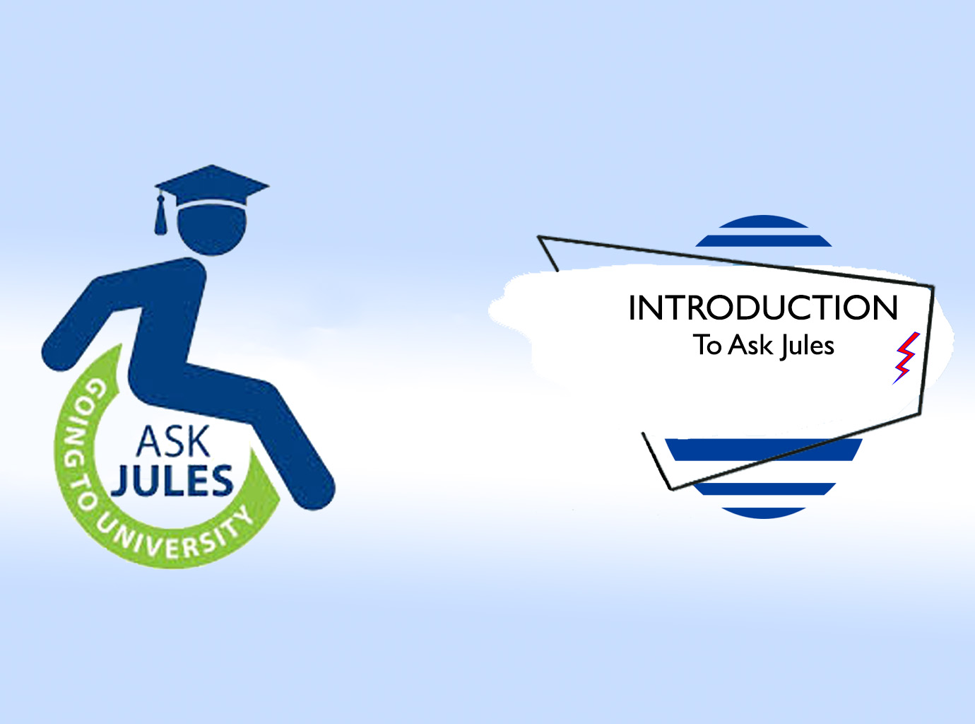 Silhouette graduate in a wheelchair. Text reads: Ask Jules, Going to University  Introduction to Ask Jules