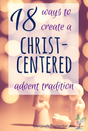 19 of the best ideas, resources, printables, and books to help your family start a faith-based Advent tradition.