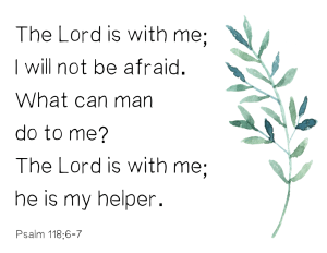 Psalm 118:6-7 I will not be afraid