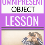 Looking for a way to explain to kids that God is omnipresent? Use this object lesson with kids age 4-10! Also includes a book suggestion as well as a free teacher's guide to extend the lesson. | God is always with you object lesson | God will never leave you object lesson | Psalm 139 object lesson | Omnipresent God | Omnipresent definition