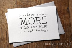 I love you more than anything except the dog - marrygrams - little shop of wow