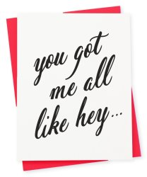 you-got-me-all-like-hey-417-press-greeting-card-letterpressed-stationery-valentines-day-fun-vibes-only-little-shop-of-wow-wow-box-canada-gift-boxes