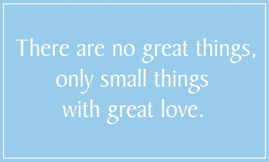 Saying no great things only small things with love