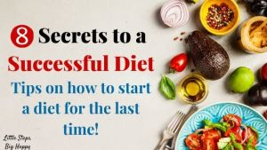 8 Secrets to a Successful Diet: Tips on how to start a diet for the last time.