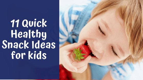 11 Quick Healthy Snack Ideas for Kids
