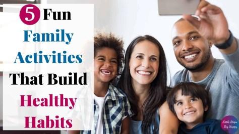 5 Fun Family Activities That Build Healthy Habits