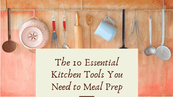 The 10 Essential Kitchen Tools You Need to Meal Prep