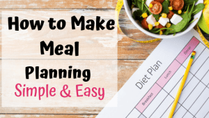 How to Make Meal Planning Simple and Easy