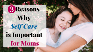 3 Reasons Why Self Care is Important for Moms