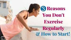 3 Reasons You Don't Exercise Regularly and How to Start