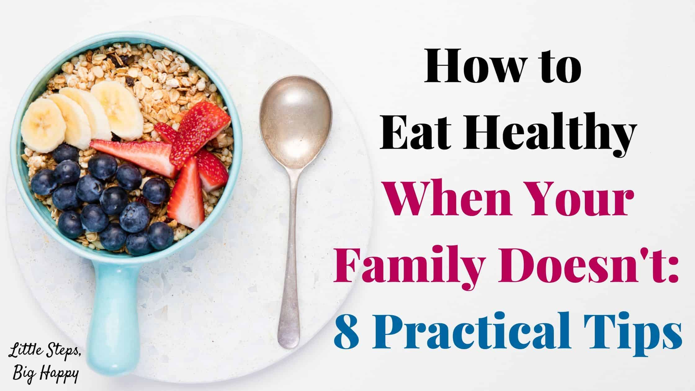 How to Eat Healthy When Your Family Doesn't: 8 Practical Tips