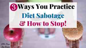 3 Ways You Practice Diet Sabotage and How to Stop
