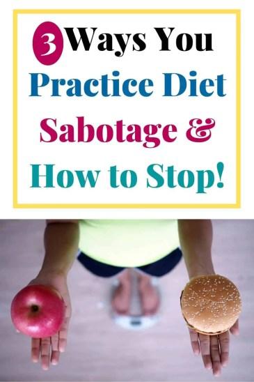 3 Ways You Practice Diet Sabotage & How to Stop