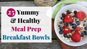 25 Yummy and Healthy meal Prep Breakfast Bowls