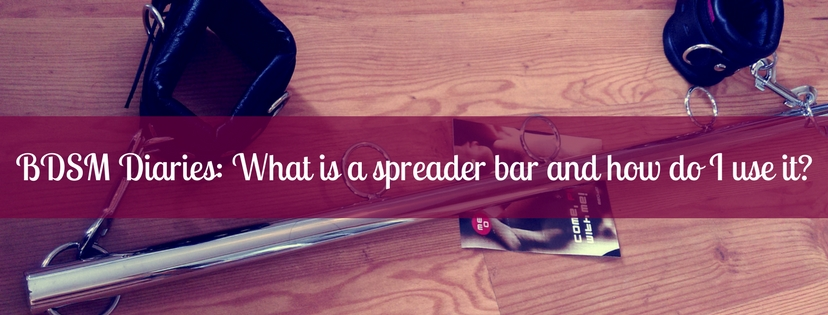 BDSM Diaries: What is a spreader bar and how do I use it?