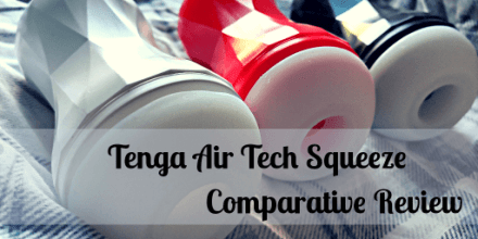 TENGA Air Tech Squeeze Comparative Review