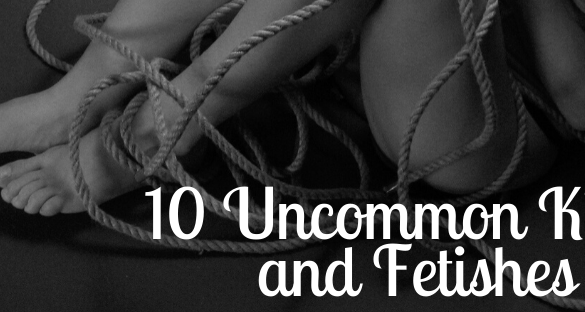 10 Uncommon Kinks and Fetishes