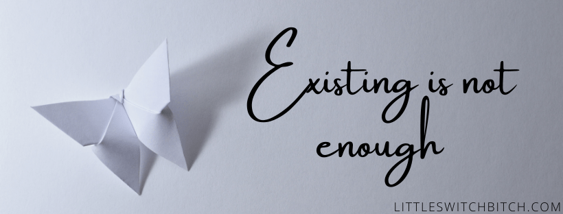 Existing is not enough