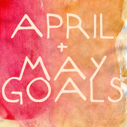 April and May goals update