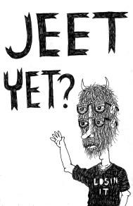 jeet yet?