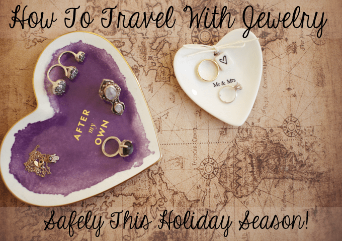 How To Travel With Jewelry Safely This Holiday Season!