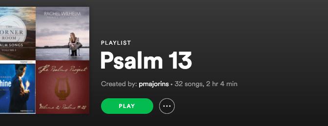 Psalm 13 Playlist
