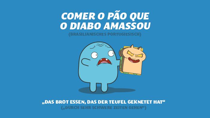 Brasilianisches Sprichwort - Das Brot essen, das der Teufel geknetet hat