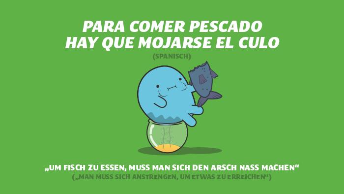 Spanisches Sprichwort - Um Brot zu essen, muss man sich den Arsch nass machen