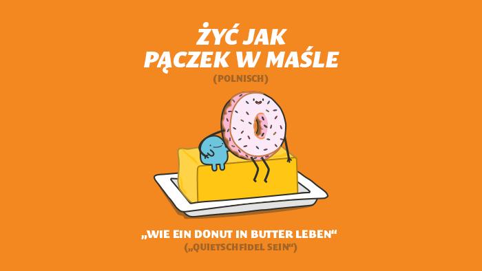Polnisches Sprichwort - Wie ein Donut in Butter leben