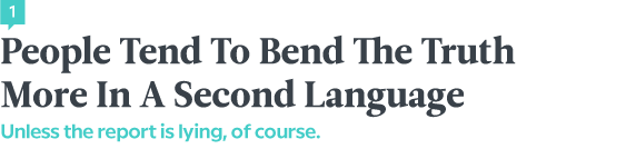 Language News In January 2018 — People Tend To Bend The Truth More In A Second Language
