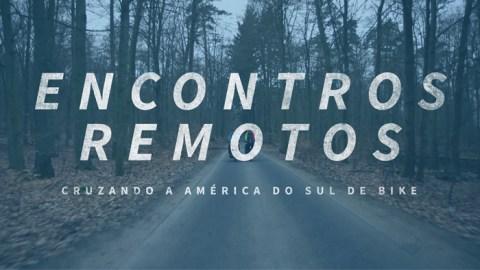 Encontros Remotos: um tour de bicicleta da Patagônia ao Peru