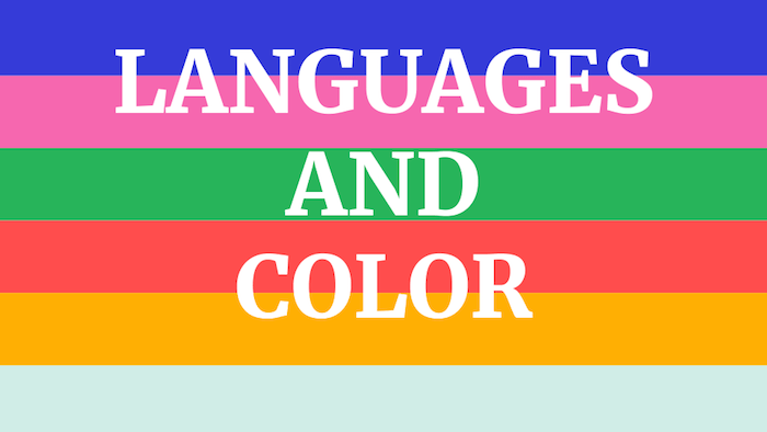 Languages And Color — How The Words We Use Effect The Way We See The World