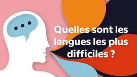 Quelles langues sont les plus difficiles à apprendre ?
