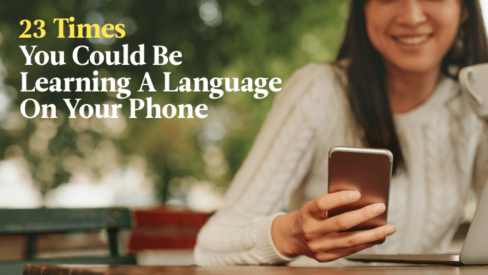 23 Times You Could Be Learning A Language On Your Phone